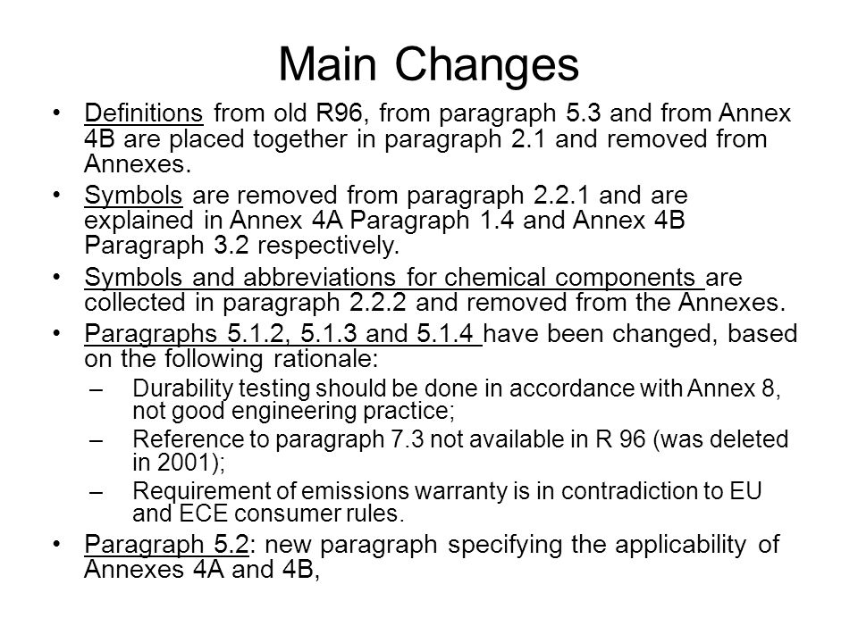 Main Changes Definitions from old R96, from paragraph 5.3 and from Annex 4B are placed together in paragraph 2.1 and removed from Annexes.