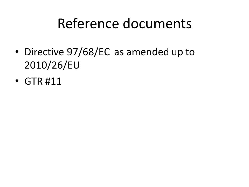 Reference documents Directive 97/68/EC as amended up to 2010/26/EU GTR #11