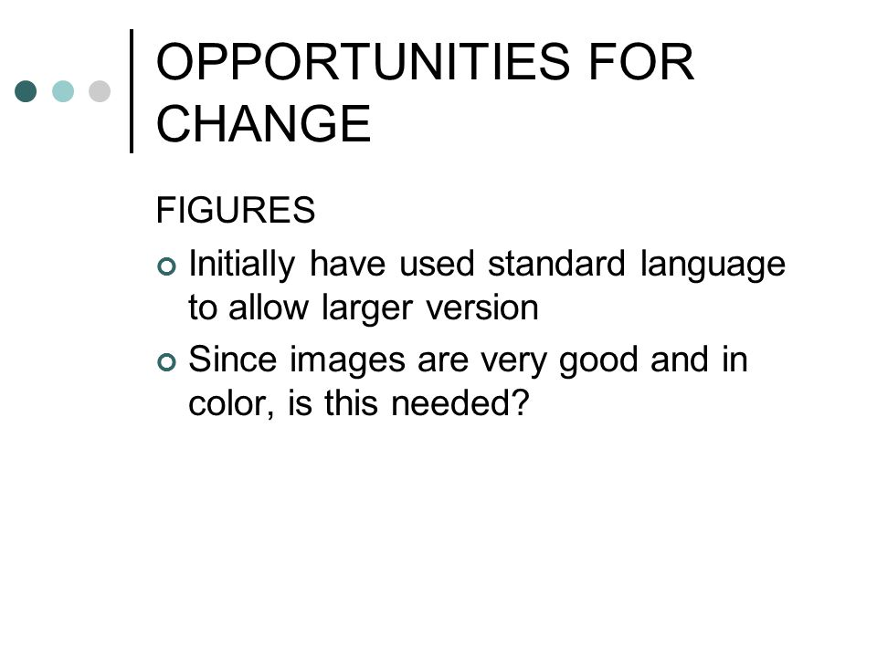 OPPORTUNITIES FOR CHANGE FIGURES Initially have used standard language to allow larger version Since images are very good and in color, is this needed