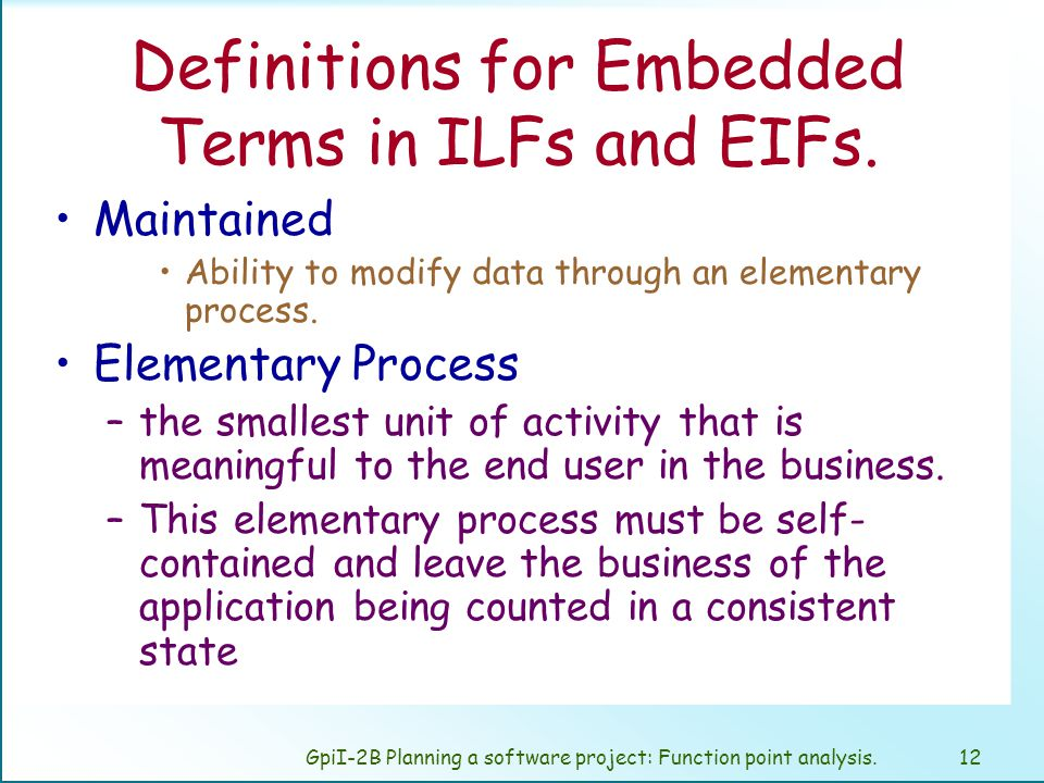 GpiI-2B Planning a software project: Function point analysis.11 Definitions for Embedded Terms in ILFs and EIFs.