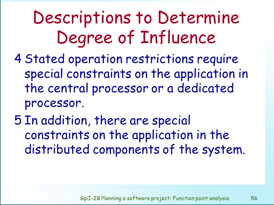 GpiI-2B Planning a software project: Function point analysis.55 Descriptions To Determine Degree of Influence 0No explicit or implicit operational restrictions are included.