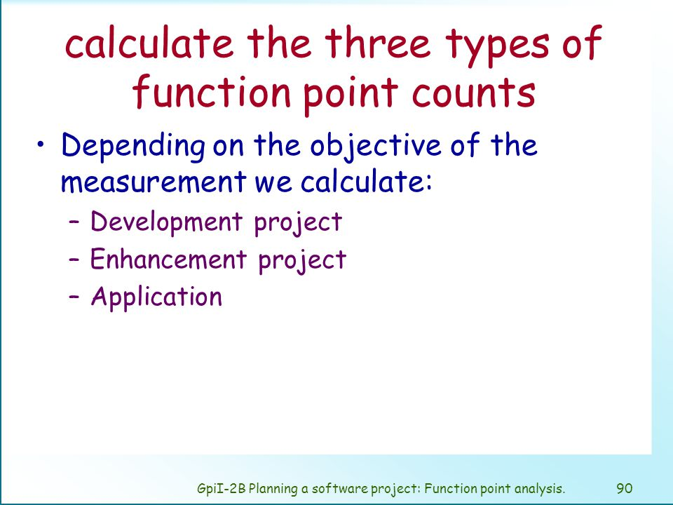 GpiI-2B Planning a software project: Function point analysis.89 Value Adjustment factor (VAF) General System Characteristics are summarized in the VAF.