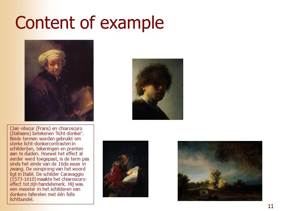 11 Content of example Clair-obscur (Frans) en chiaroscuro (Italiaans) betekenen licht-donker .