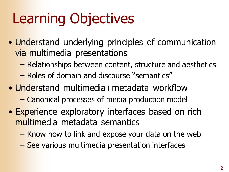 2 Learning Objectives Understand underlying principles of communication via multimedia presentations –Relationships between content, structure and aes