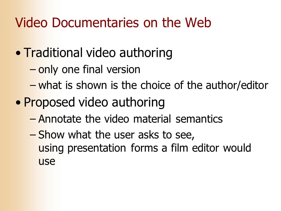 Video Documentaries on the Web Traditional video authoring –only one final version –what is shown is the choice of the author/editor Proposed video au