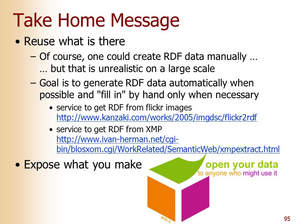 95 Take Home Message Reuse what is there –Of course, one could create RDF data manually … … but that is unrealistic on a large scale –Goal is to gener