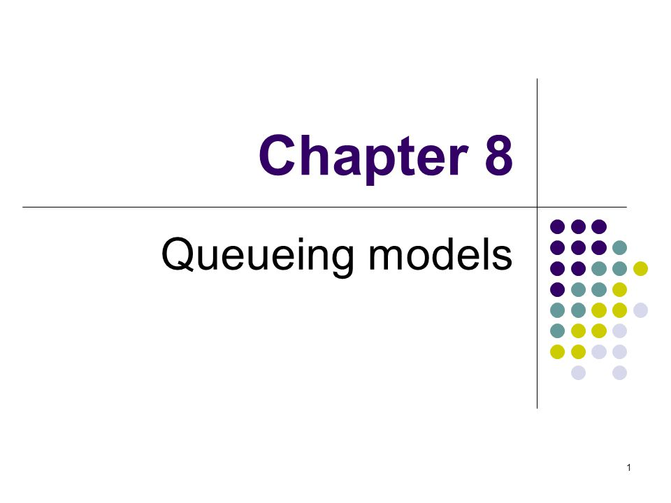 1 Chapter 8 Queueing models