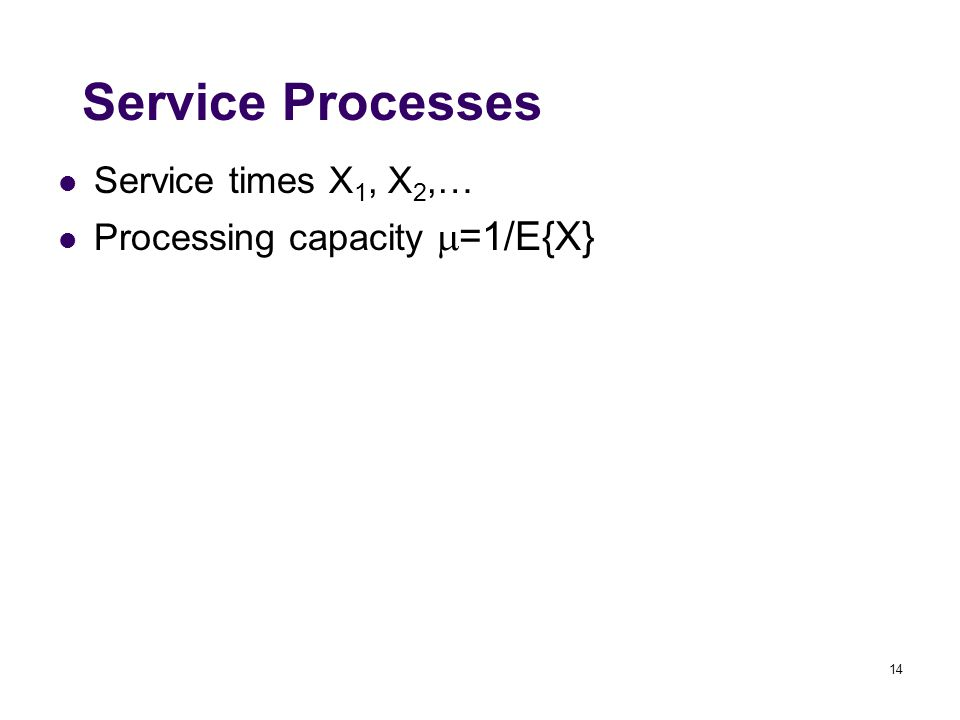 14 Service Processes Service times X 1, X 2,… Processing capacity  =1/E{X}