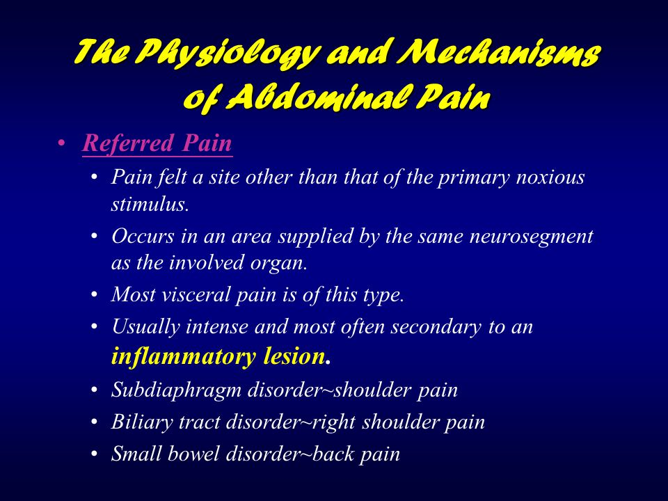 The Physiology and Mechanisms of Abdominal Pain Referred Pain Pain felt a site other than that of the primary noxious stimulus. Occurs in an area supp