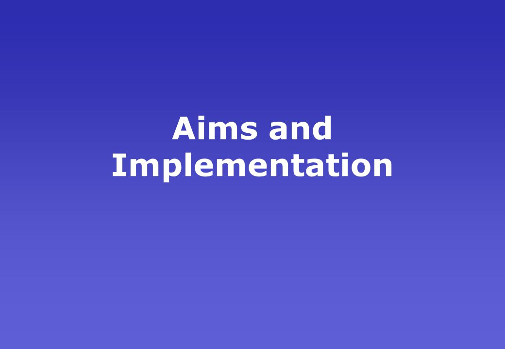Aims and Implementation
