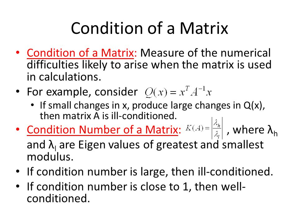 Condition of a Matrix Condition of a Matrix: Measure of the numerical difficulties likely to arise when the matrix is used in calculations. For exampl