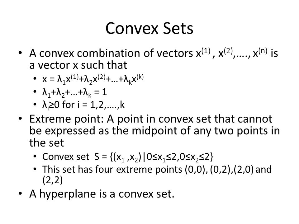 Convex Sets A convex combination of vectors x (1), x (2),…., x (n) is a vector x such that x = λ 1 x (1) +λ 2 x (2) +…+λ k x (k) λ 1 +λ 2 +…+λ k = 1 λ