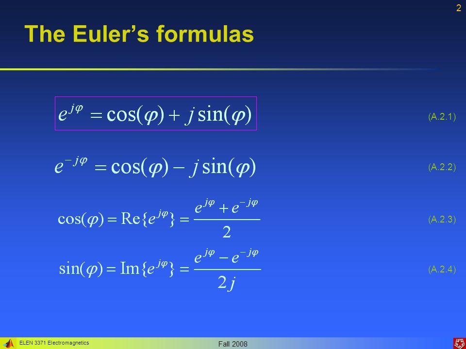 ELEN 3371 Electromagnetics Fall 2008 2 The Euler's formulas (A.2.1) (A.2.2) (A.2.3) (A.2.4)