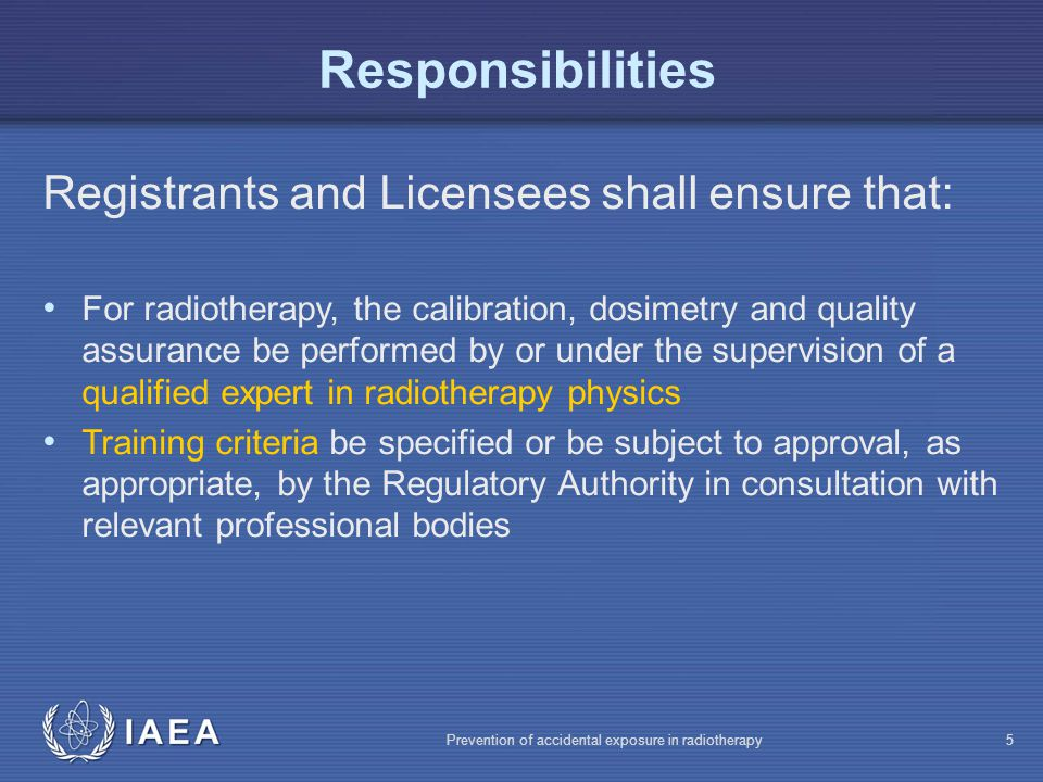 IAEA Prevention of accidental exposure in radiotherapy26 Optimization 3: Calibration Registrants and licensees shall ensure that: sealed sources be calibrated in terms of activity, RAKR, or absorbed dose: medium, distance and date specified unsealed sources be calibrated in terms of activity at time of use calibration be part of commissioning of treatment unit, following service work, and at intervals approved by Regulatory Authority