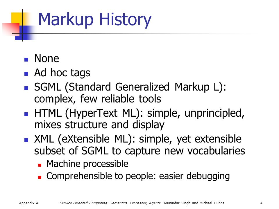 Appendix A35Service-Oriented Computing: Semantics, Processes, Agents - Munindar Singh and Michael Huhns Appendix A Summary XML enables information sharing XML is well established Several aspects are worked out Lots of tools Works with databases and programming languages XML provides a useful substrate for service-oriented computing