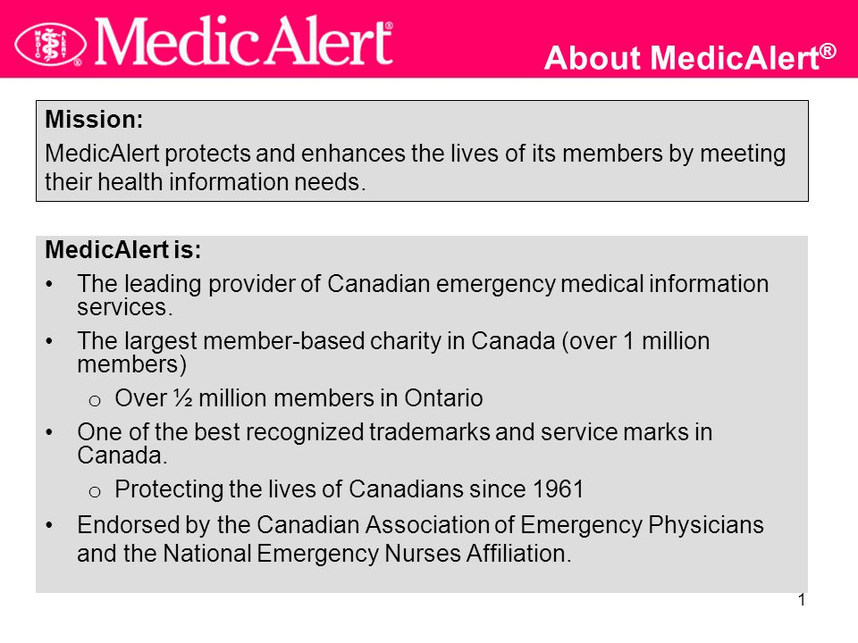1 About MedicAlert ® MedicAlert is: The leading provider of Canadian emergency medical information services.