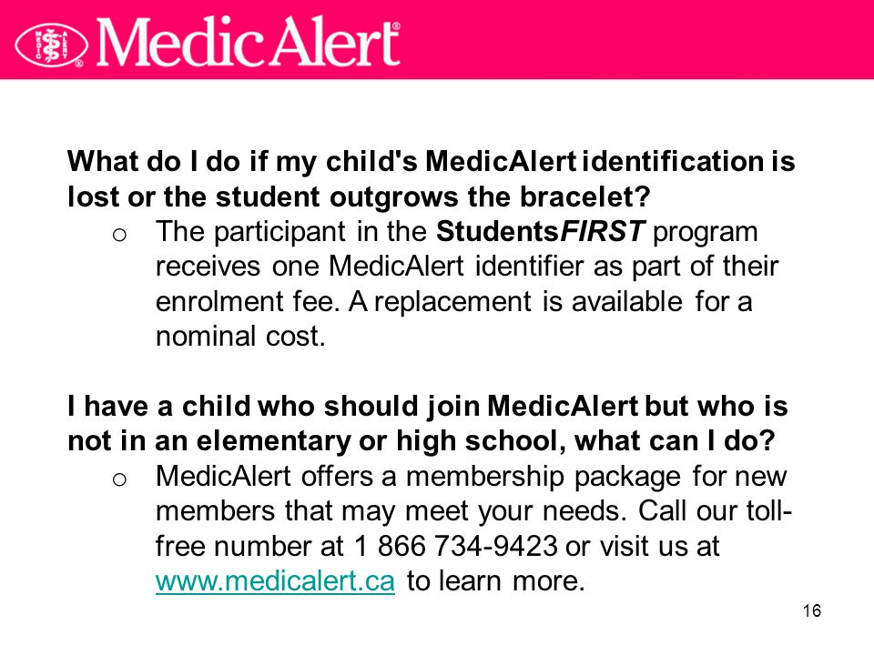 16 What do I do if my child s MedicAlert identification is lost or the student outgrows the bracelet.
