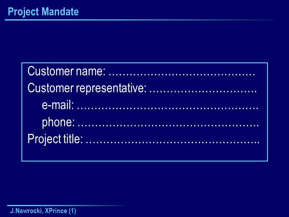 J.Nawrocki, XPrince (1) Project Mandate Customer name: …………………………………… Customer representative: ………………………….