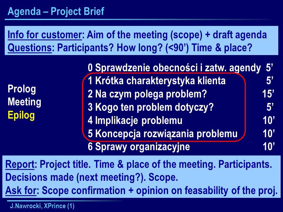 J.Nawrocki, XPrince (1) Agenda – Project Brief Prolog Meeting Epilog 0 Sprawdzenie obecności i zatw.