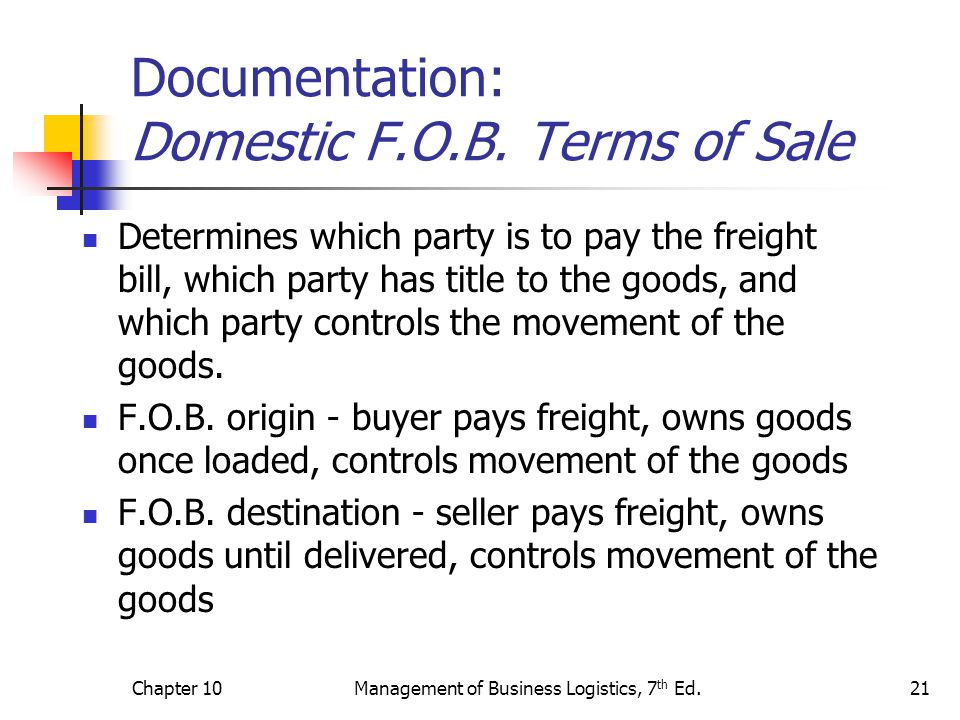 Chapter 10Management of Business Logistics, 7 th Ed.21 Documentation: Domestic F.O.B.