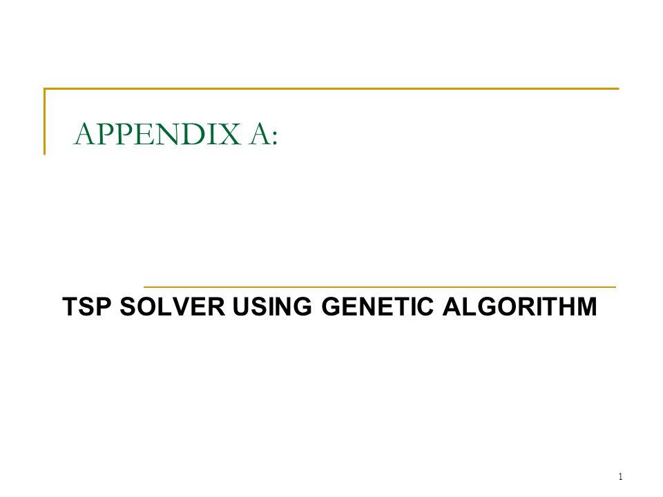 1 APPENDIX A: TSP SOLVER USING GENETIC ALGORITHM