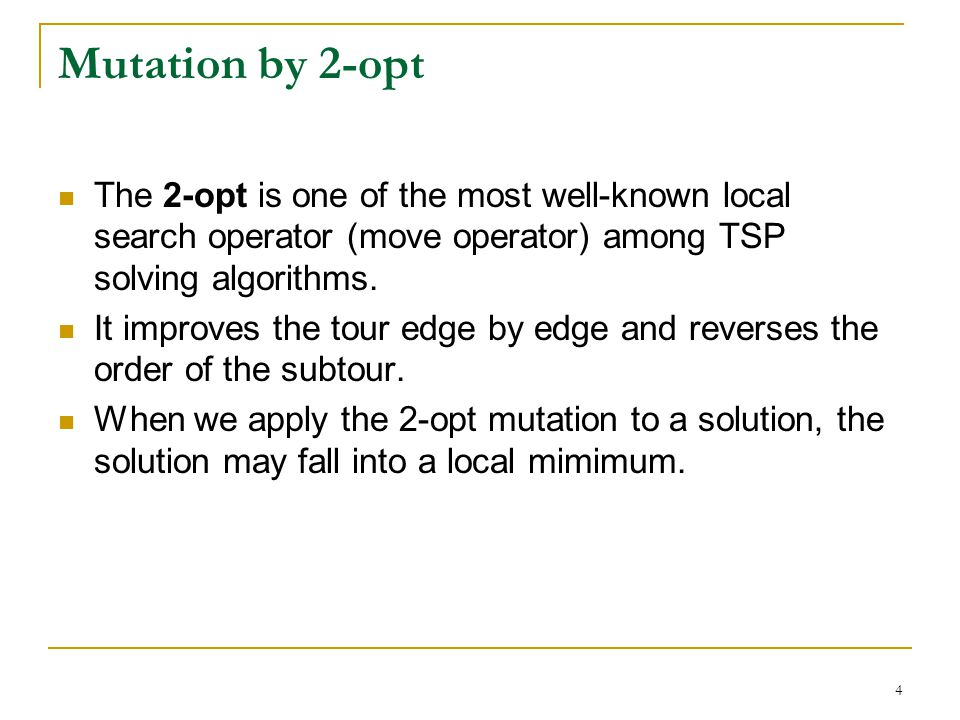 4 Mutation by 2-opt The 2-opt is one of the most well-known local search operator (move operator) among TSP solving algorithms.