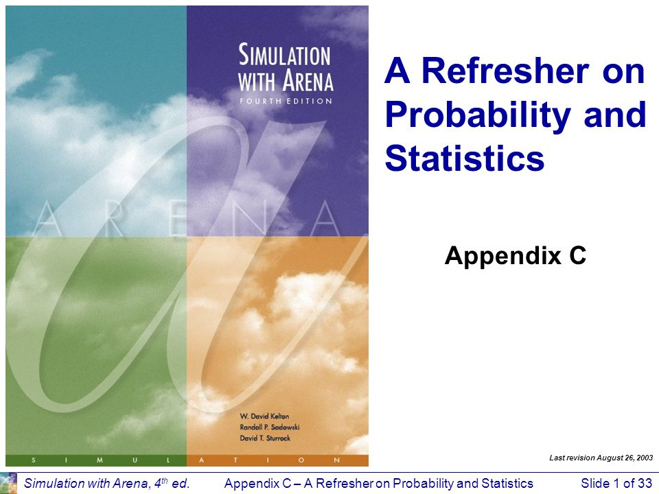 Appendix C – A Refresher on Probability and StatisticsSlide 2 of 33Simulation with Arena, 4 th ed.