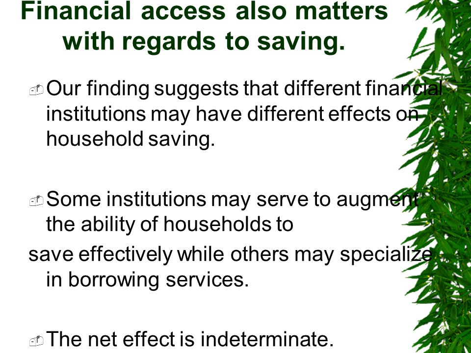 Financial access also matters with regards to saving.
