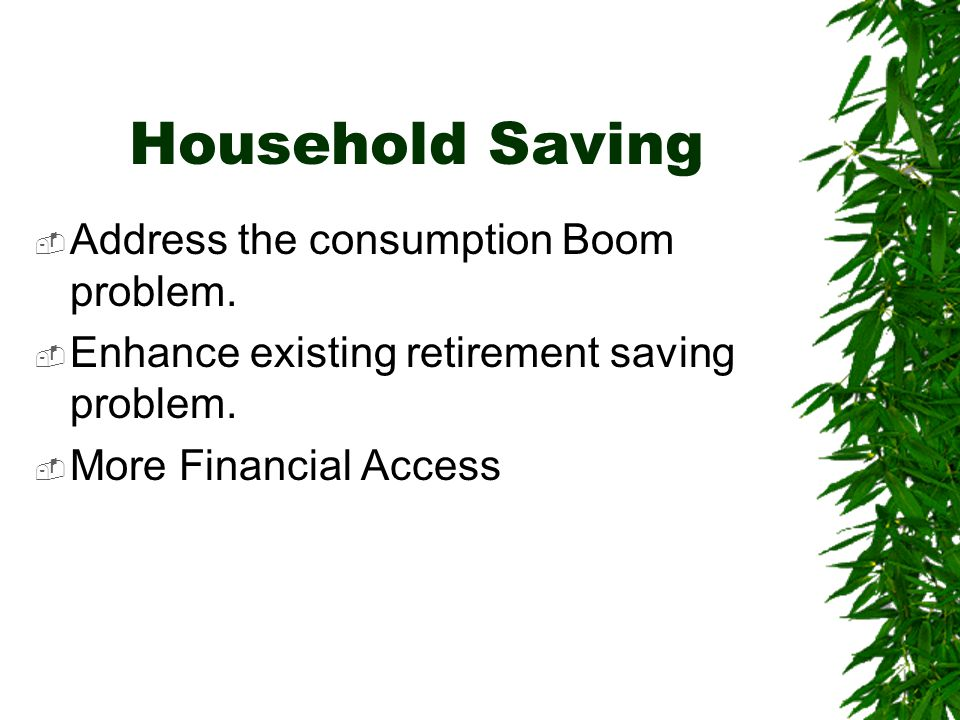 Household Saving  Address the consumption Boom problem.