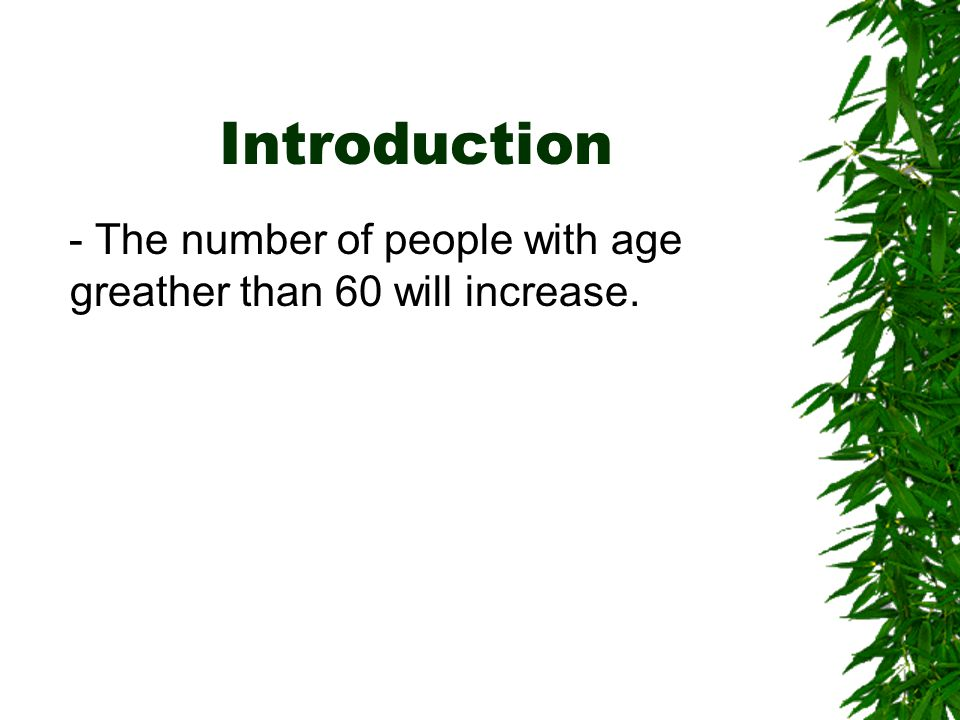 Introduction - The number of people with age greather than 60 will increase.