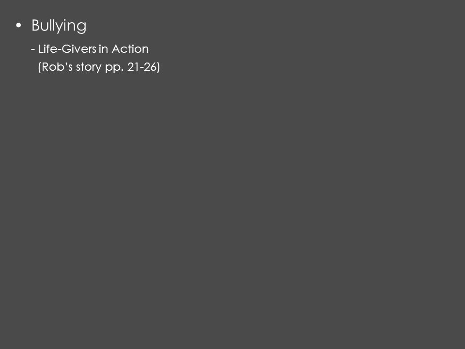 Bullying - Life-Givers in Action (Rob's story pp. 21-26)