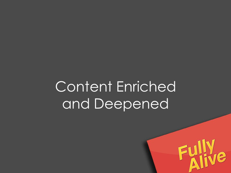 Content Enriched and Deepened
