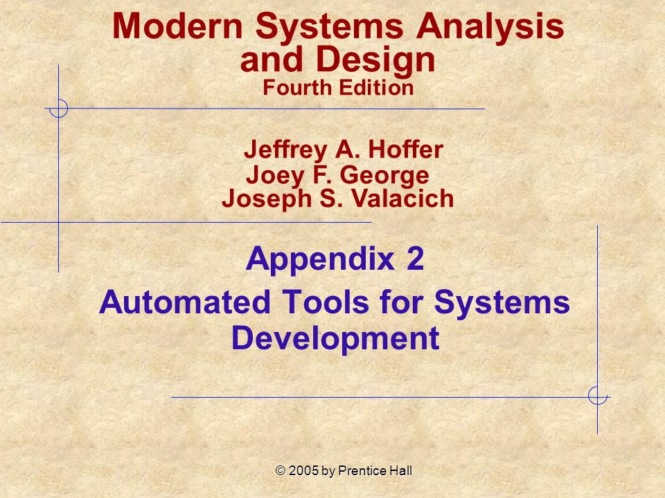 © 2005 by Prentice Hall Appendix 2 Automated Tools for Systems Development Modern Systems Analysis and Design Fourth Edition Jeffrey A.