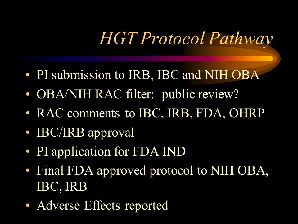 HGT Protocol Pathway PI submission to IRB, IBC and NIH OBA OBA/NIH RAC filter: public review? RAC comments to IBC, IRB, FDA, OHRP IBC/IRB approval PI