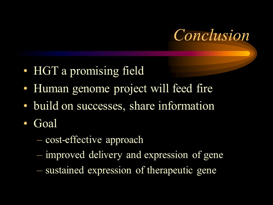 Conclusion HGT a promising field Human genome project will feed fire build on successes, share information Goal –cost-effective approach –improved del
