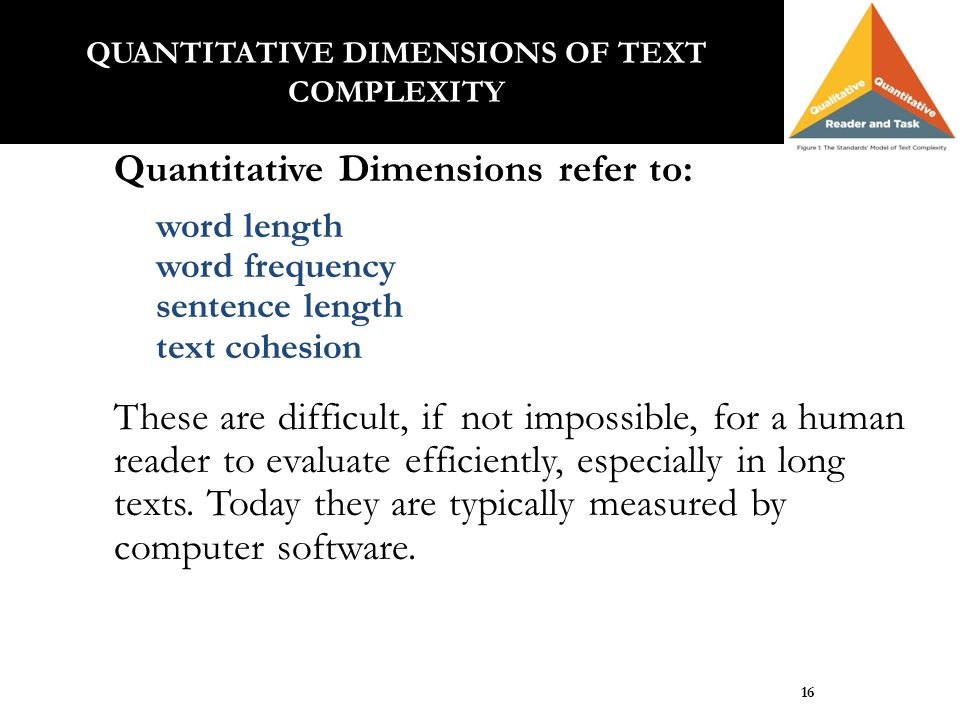 Quantitative Dimensions refer to: word length word frequency sentence length text cohesion These are difficult, if not impossible, for a human reader