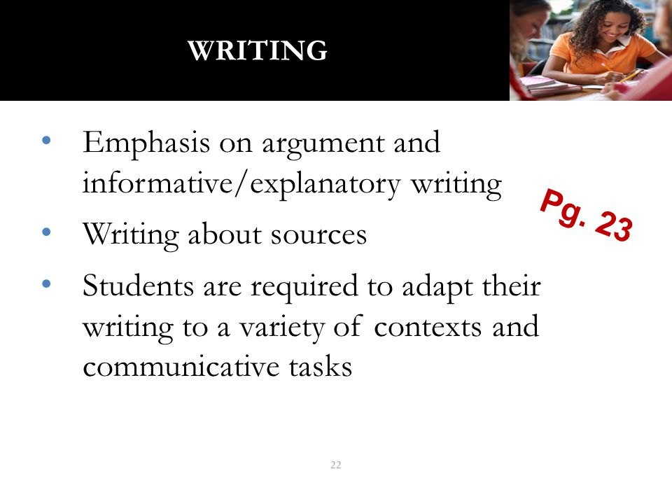 WRITING Emphasis on argument and informative/explanatory writing Writing about sources Students are required to adapt their writing to a variety of co