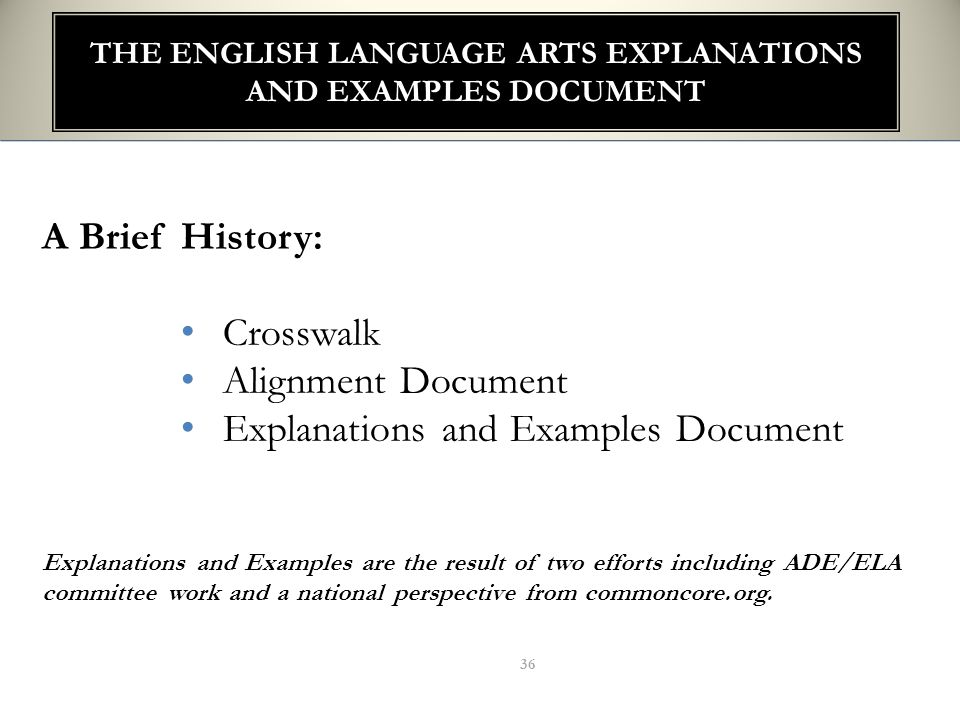 THE ENGLISH LANGUAGE ARTS EXPLANATIONS AND EXAMPLES DOCUMENT A Brief History: Crosswalk Alignment Document Explanations and Examples Document Explanat