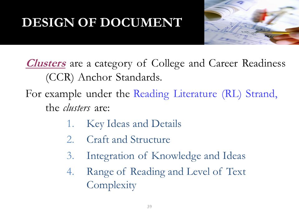DESIGN OF DOCUMENT Clusters are a category of College and Career Readiness (CCR) Anchor Standards. For example under the Reading Literature (RL) Stran