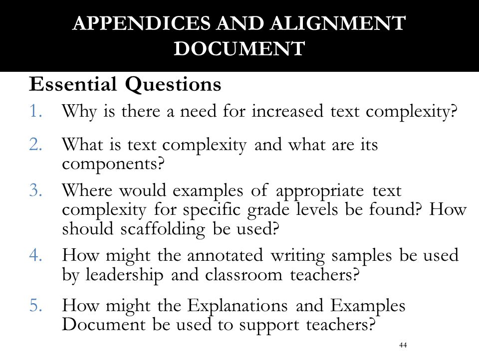 Essential Questions 1.Why is there a need for increased text complexity? 2.What is text complexity and what are its components? 3.Where would examples