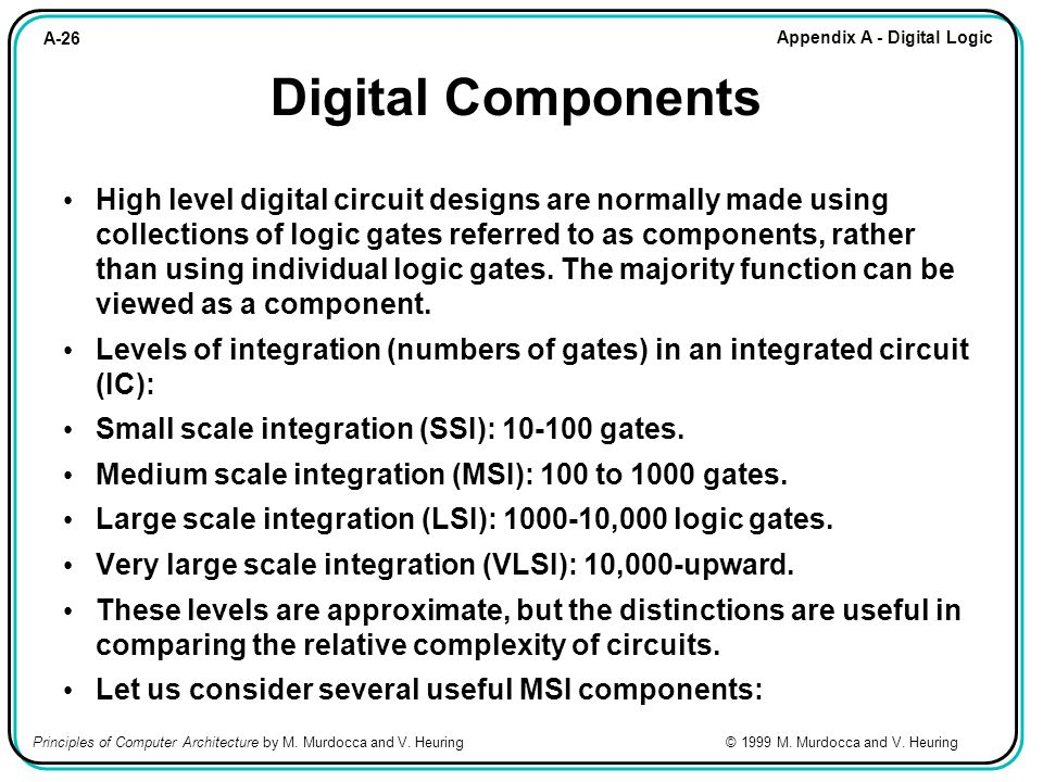 A-26 Appendix A - Digital Logic Principles of Computer Architecture by M. Murdocca and V. Heuring © 1999 M. Murdocca and V. Heuring Digital Components