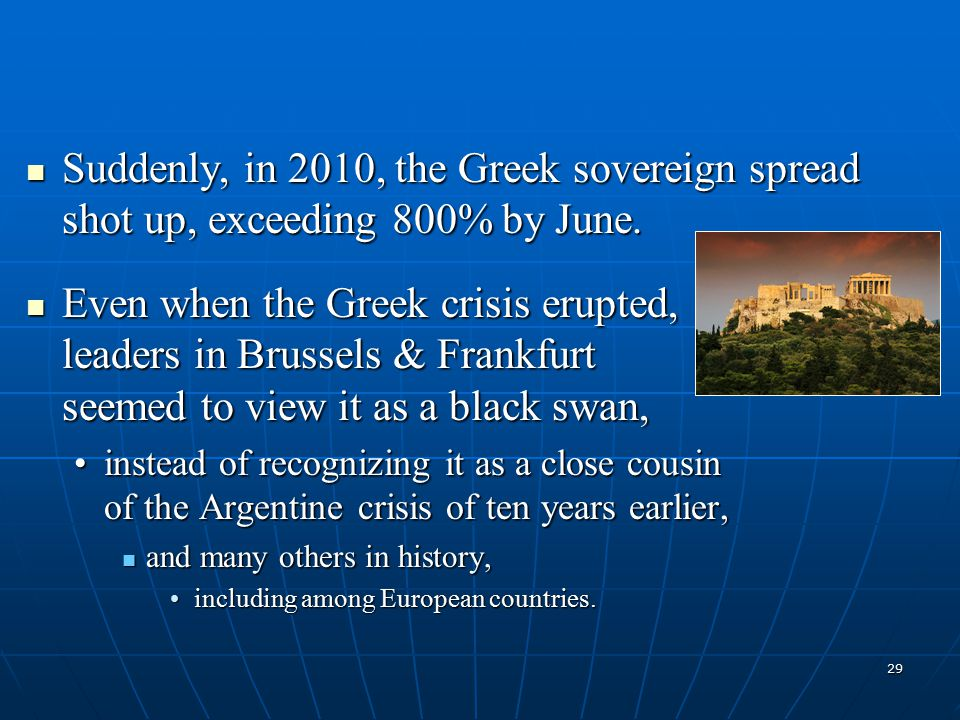 29 Suddenly, in 2010, the Greek sovereign spread shot up, exceeding 800% by June.