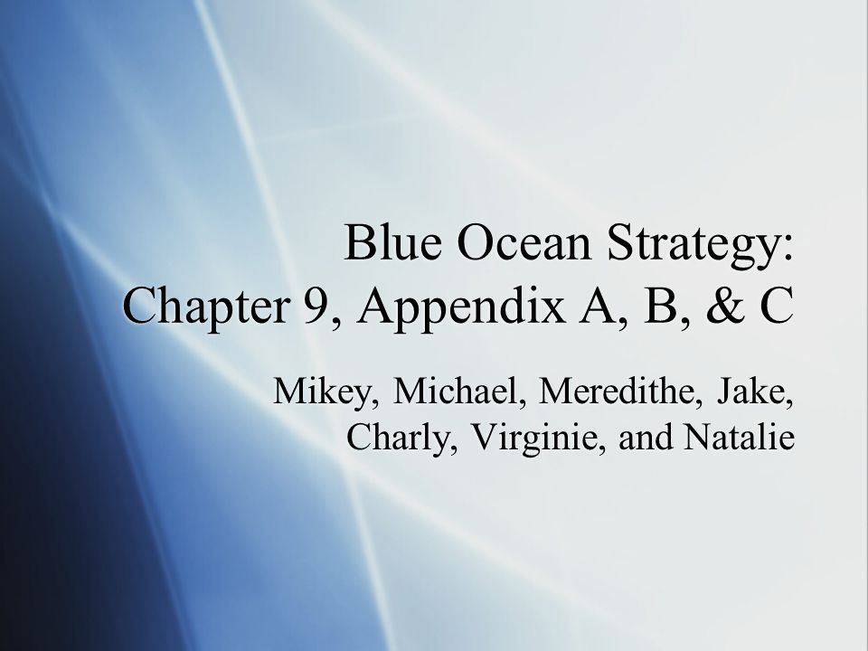 Blue Ocean Strategy: Chapter 9, Appendix A, B, & C Mikey, Michael, Meredithe, Jake, Charly, Virginie, and Natalie