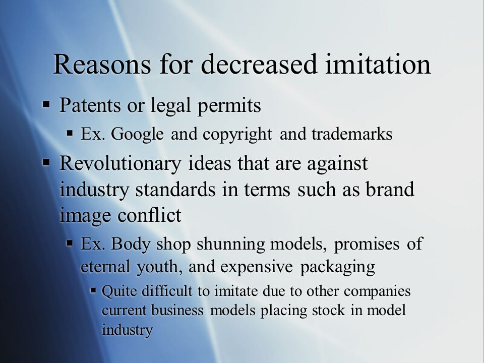 Reasons for decreased imitation  Patents or legal permits  Ex.