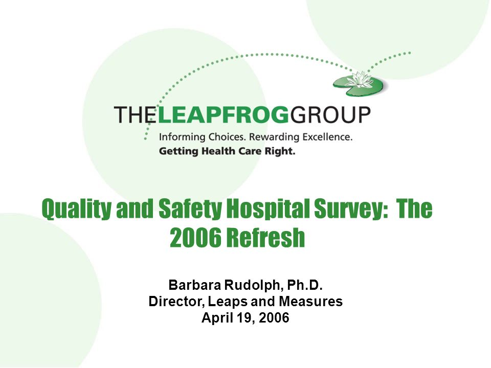 Quality and Safety Hospital Survey: The 2006 Refresh Barbara Rudolph, Ph.D. Director, Leaps and Measures April 19, 2006