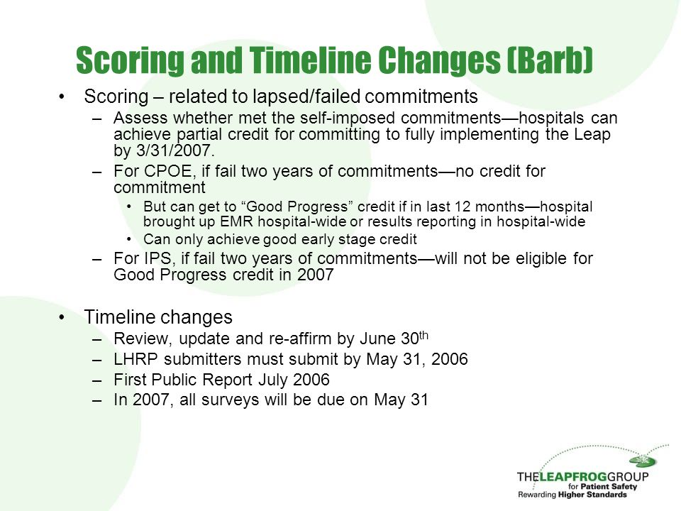 Scoring and Timeline Changes (Barb) Scoring – related to lapsed/failed commitments –Assess whether met the self-imposed commitments—hospitals can achi