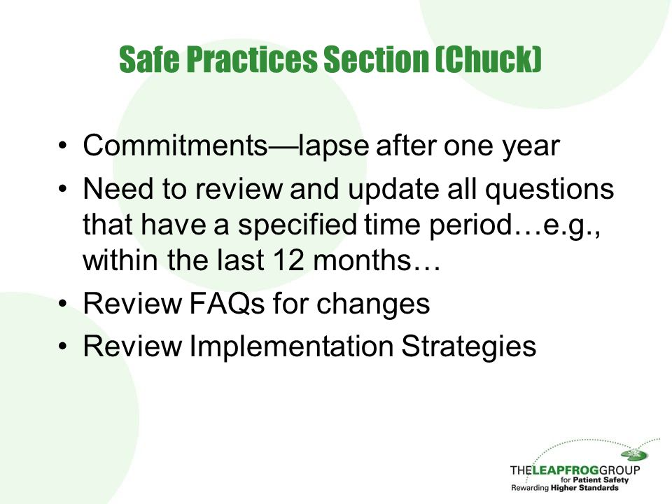 Safe Practices Section (Chuck) Commitments—lapse after one year Need to review and update all questions that have a specified time period…e.g., within the last 12 months… Review FAQs for changes Review Implementation Strategies