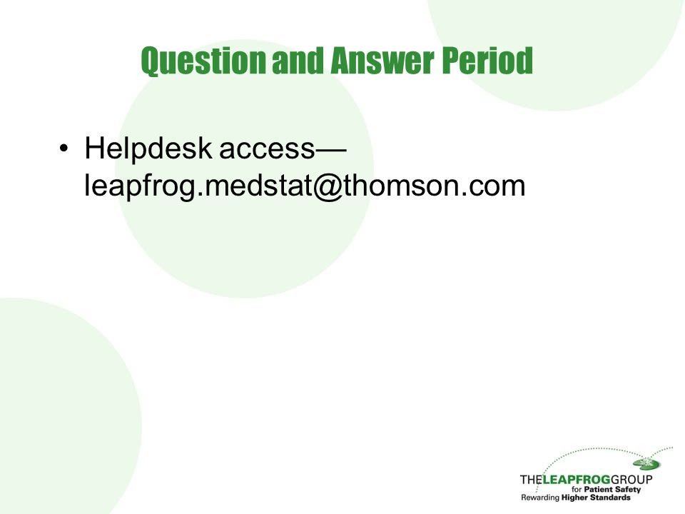 Question and Answer Period Helpdesk access— leapfrog.medstat@thomson.com
