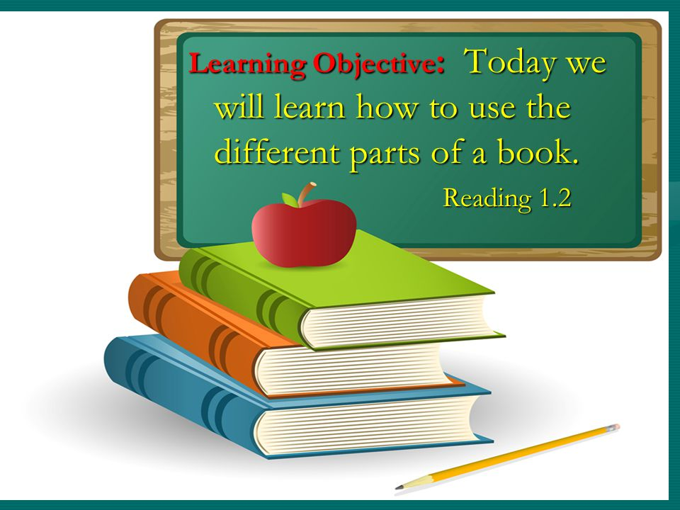 Learning Objective : Today we will learn how to use the different parts of a book.