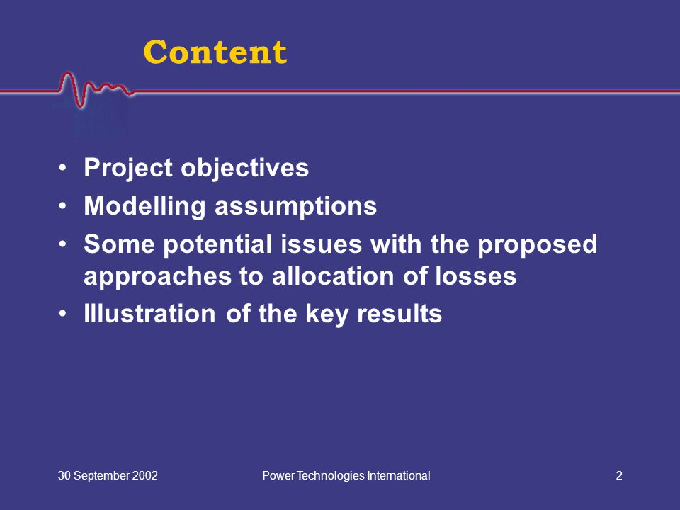 Power Technologies International30 September 20022 Content Project objectives Modelling assumptions Some potential issues with the proposed approaches